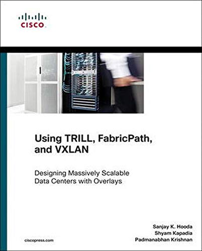 Using TRILL, FabricPath, and VXLAN Designing Massively Scalable Data Centers with Overlays (Cisco Press Networking Technology)