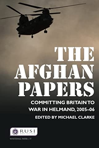 The Afghan Papers: Committing Britain to War in Helmand, 2005-06