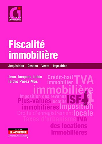Fiscalité immobilière: Acquisition - Gestion - Vente - Imposition par Jean-Jacques Lubin