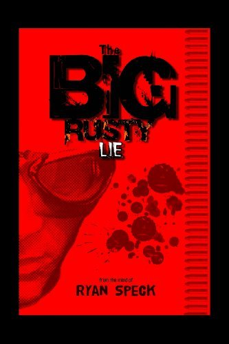 The Big Rusty Lie by Ryan Speck (2009-01-19)