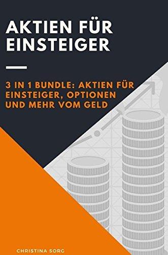 Aktien für Einsteiger - 3 in 1 Bundle: Aktien für Einsteiger, Optionen und Mehr vom Geld