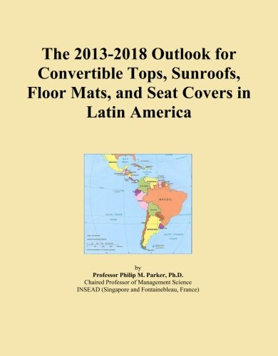 The 2013-2018 Outlook for Convertible Tops, Sunroofs, Floor Mats, and Seat Covers in Latin America