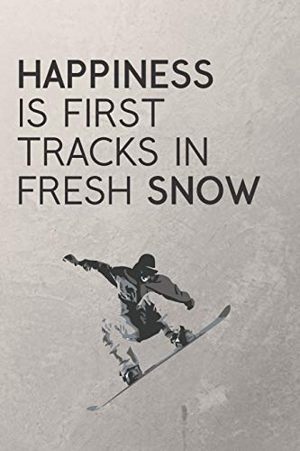 Happiness Is First Tracks In Fresh Snow: Snowboarding Journal / Snowboard Quotes / The Ultimate Gift For Snowboarders / 120 Pages 6X9 -