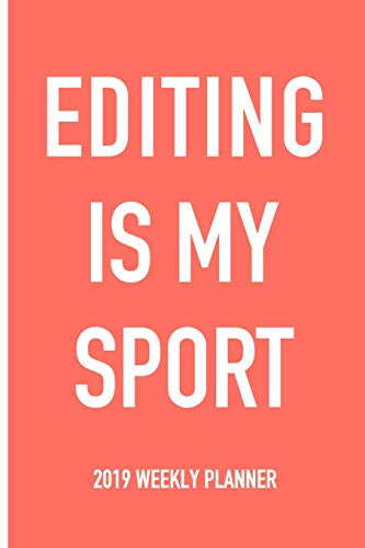 Editing Is My Sport: A 6x9 Inch Matte Softcover 2019 Weekly Diary Planner With 53 Pages -