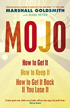 Mojo: How to Get It, How to Keep It, How to Get It Back If You Lose It: How to Get It, How to Keep It, How to Get It Back When You Lose It by [Goldsmith, Marshall]