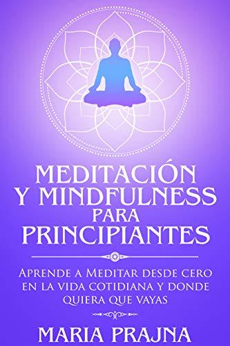 Meditación y Mindfulness para Principiantes: Aprende a ...