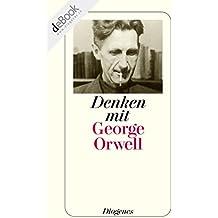 Denken mit Orwell: Ein Wegweiser in die Zukunft (detebe)