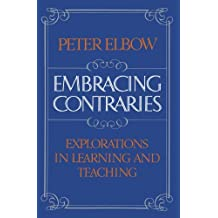 Embracing Contraries: Explorations in Learning and Teaching by Peter Elbow (1987-10-22)