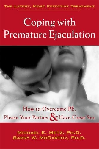 Coping With Premature Ejaculation: How to Overcome PE, Please Your Partner & Have Great Sex: How to Overcome PE, Please Your Partner, and Have Great Sex