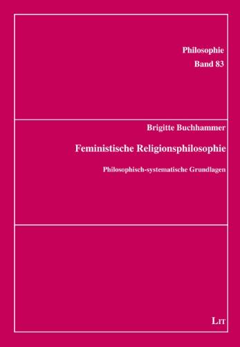 Feministische Religionsphilosophie: Philosophisch-systematische Grundlagen