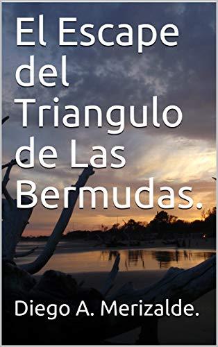 El Escape del Triangulo de Las Bermudas.  (Historias Fascinantes nº 1) por Diego A. Merizalde.
