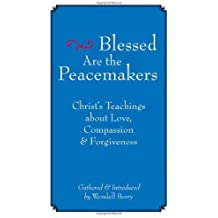 Blessed Are the Peacemakers: Christ?s Teachings About Love, Compassion and Forgiveness (2005-10-04)