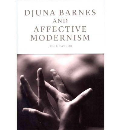 Djuna Barnes and Affective Modernism by Taylor, Dr. Julie ( AUTHOR ) Jan-01-2012 Hardback