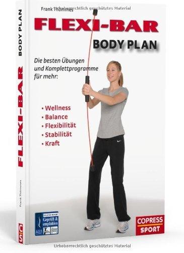 FLEXI-BAR Body Plan - Die besten Übungen und Komplettprogramme für mehr Balance. Flexibilität. Stabilität. Kraft. Ausdauer von Thömmes. Frank (2011) Broschiert