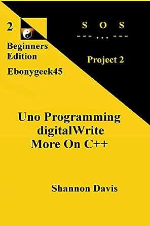 Uno Programming digitalWrite More On C++: Explaing code in Arduino