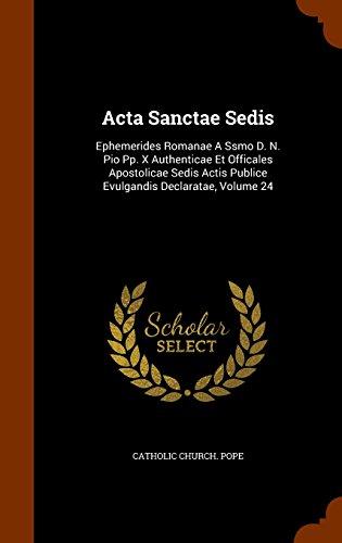 acta-sanctae-sedis-ephemerides-romanae-a-ssmo-d-n-pio-pp-x-authenticae-et-officales-apostolicae-sedi