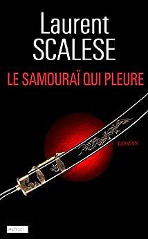Le Samouraï qui pleure par [Scalese, Laurent]