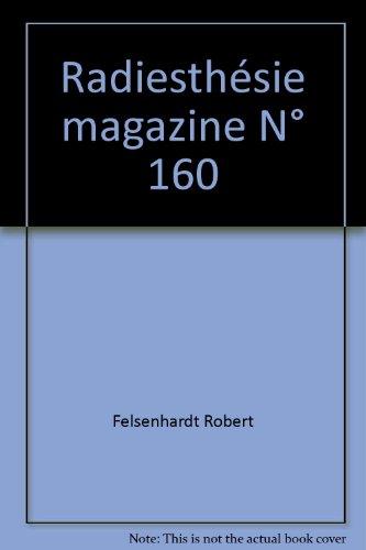 Radiesthésie magazine N° 160 par Felsenhardt Robert
