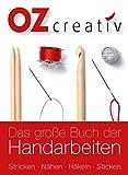 Das große Buch der Handarbeiten: Stricken - Nähen - Häkeln - Sticken