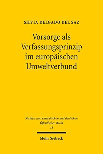 Vorsorge als Verfassungsprinzip im europäischen Umweltverbund: Rechtsvergleichende Überlegungen am Beispiel der Risiken der Mobilfunkstrahlung ... und deutschen Öffentlichen Recht)