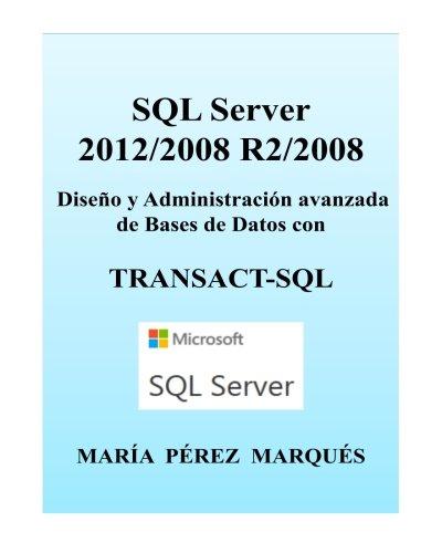 SQL Server 2012/2008 R2/2008. Diseño y Administración avanzada de Bases de Datos con TRANSACT-SQL