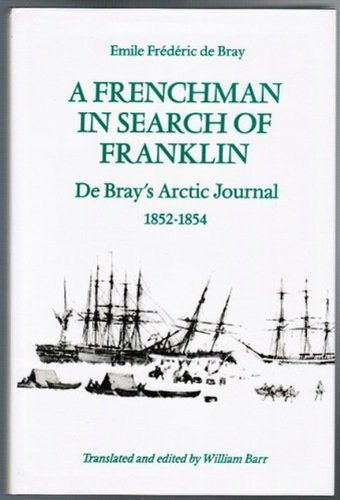 A Frenchman in Search of Franklin: De Bray's Arctic Journal, 1852-54: De Bray's Arctic Journal, 1852-1854 (Heritage)
