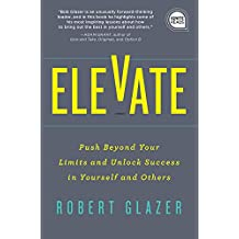 Elevate: Push Beyond Your Limits and Unlock Success in Yourself and Others (Ignite Reads) (English Edition)