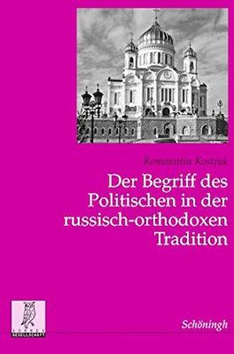 Der Begriff des Politischen in der russisch-orthodoxen Tradition. Zum Verhältnis von Kirche, Staat und Gesellschaft in Rußland (Politik- und ... Veröffentlichungen der Görres-Gesellschaft)