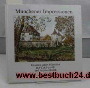 Münchener Impressionen : Künstler sehen München mit Zeichenstift und Aquarellblock , Ansichten...