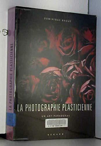 La photographie plasticienne. Un art paradoxal