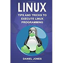 Linux: Tips and Tricks to Execute Linux Programming: Volume 2