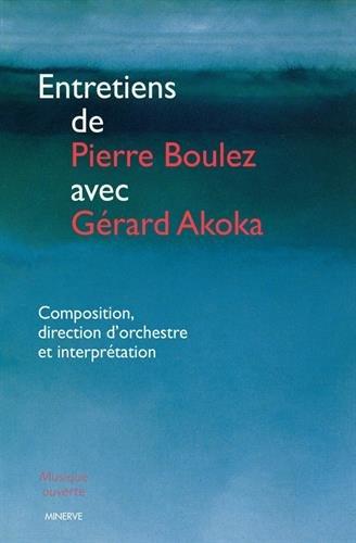 Entretiens de Pierre Boulez avec Gérard Akoka