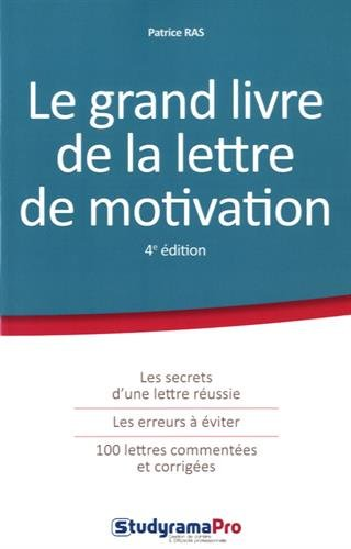 Le grand livre de la lettre de motivation / Patrice Ras.- Levallois-Perret : StudyramaPro , impr. 2017