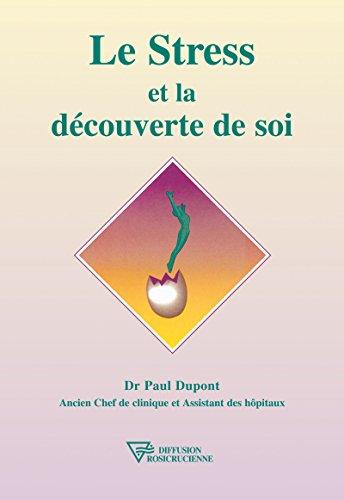 Le Stress et la découverte de soi (Université Rose-Croix Internationale) par Dr. Paul Dupont
