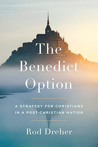 The Benedict Option: A Strategy for Conservative Christians in a Post-Christian Nation