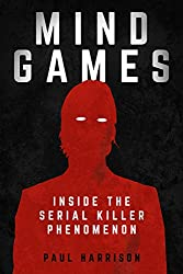 Mind Games : Inside the Serial Killer Phenomenon