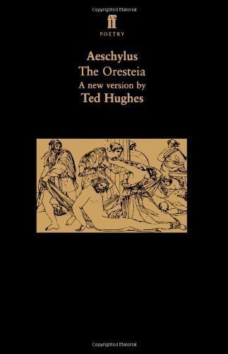 The Oresteia: A Translation of Aeschylus' Trilogy of Plays (Faber Poetry) by Hughes, Ted New Edition (1999)