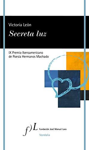 Secreta luz: IX Premio Iberoamericano de poesía Hermanos Machado