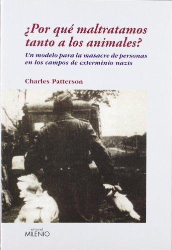 ¿Por qué maltratamos tanto a los animales?: Un modelo para la masacre de personas en los campos de exterminio nazis (Ensayo) por Charles Patterson