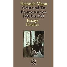 Geist und Tat: Franzosen 1780-1930 Essays (Heinrich Mann, Studienausgabe in Einzelbänden (Taschenbuchausgabe))