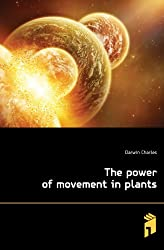 Charles Darwin's Works: The Power of Movement in Plants