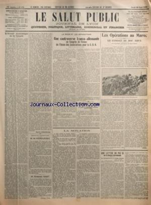 SALUT PUBLIC (LE) [No 179] du 28/06/1923 - L'AVENIR ECONOMIQUE DE LA TURQUIE PAR MAURICE ZIMMERMANN - SILHOUETTES PARLEMENTAIRES - M DE KERGUEZEC - M EDMOND GAST - LA SITUATION - LA RUHR ET LES REPARATIONS - UNE CONTROVERSE FRANCO-ALLEMANDE AU CONGRES DE VIENNE DE L'UNION DES ASSOCIATIONS POUR LA SDN - DISCOURS DE M HENNESSY - REPONSE DU COMTE BERNEDORFF - LA CONFERENCE DE LAUSANNE - LE PROJET DE DECLARATION INTERALLIEE ARRIVE A PARIS - LES OPERATIONS AU MAROC - LE COMBAT DU BOU ARFA PAR NADOR