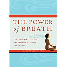The Power of Breath: The Art of Breathing Well for Harmony, Happiness and Health by Swami Saradananda (2009-04-15)
