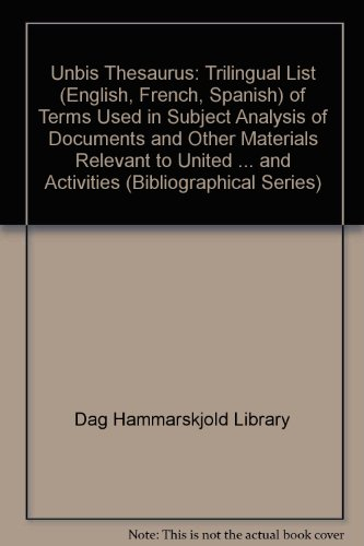 Unbis Thesaurus: Trilingual List (English, French, Spanish) of Terms Used in Subject Analysis of Documents and Other Materials Relevant to United ... and Activities (Bibliographical Series) por Dag Hammarskjold Library