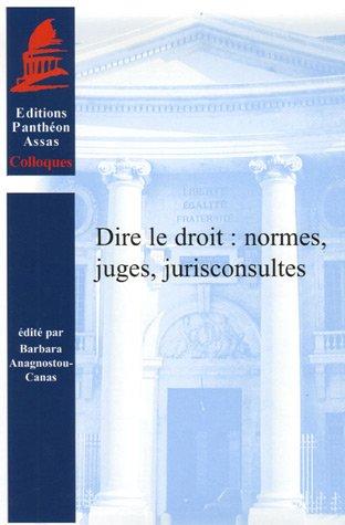 Dire le droit : normes, juges, jurisconsultes par Barbara Anagnostou-Canas