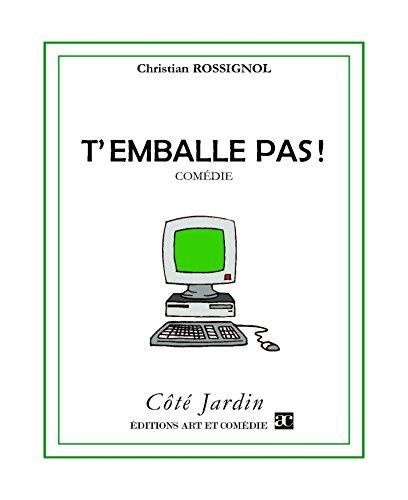 T'emballe pas: Comédie (COTE JARDIN) por Christian Rossignol