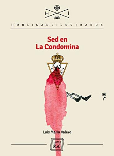 Sed en La Condomina: Autobiografía de Luis María Valero (Hooligans Ilustrados nº 14) por Luis María Valero