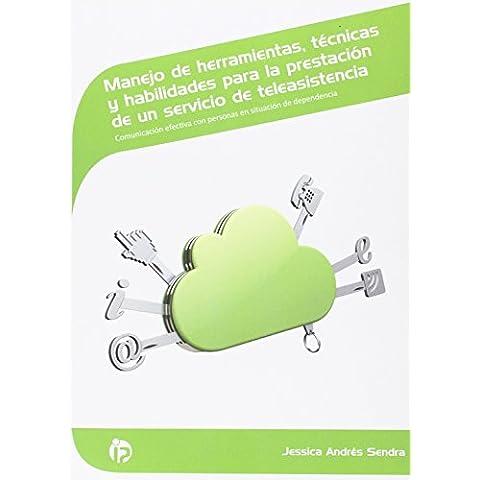 Manejo de herramientas, técnicas y habilidades para la prestación de un servicio de teleasistencia: Comunicación efectiva con personas en situación de ... (Servicios socioculturales y a la