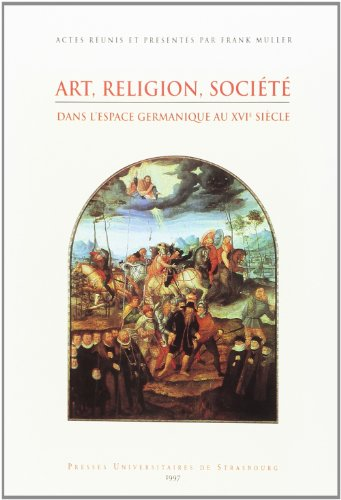 art-religion-societe-dans-lespace-germanique-au-16e-siecle-colloque-de-strasbourg-21-22-mai-1993