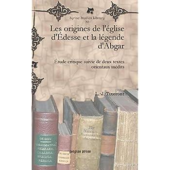Les Origines De L'eglise D'edesse Et La Legende D'abgar: Etude Critique Suivie De Deux Textes Orientaux Inedits